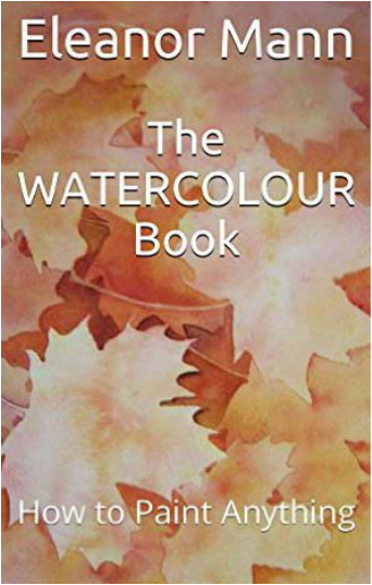The Watercolour Book : How to Paint Anything written and illustrated by Eleanor Mann